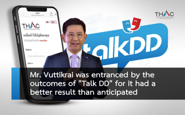 """Mr. Vuttikrai, Director General of DIP, was entranced by the outcomes of the first user of """"the Online Dispute Resolution"""" for it had a better result than anticipated."""